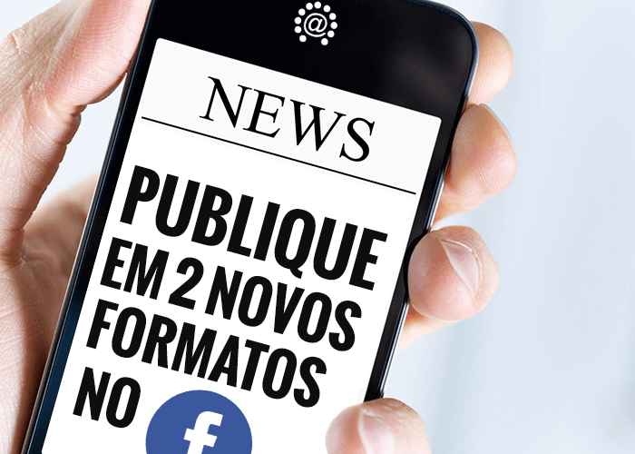 News – 2017 – Novos formatos de posts para Facebook
