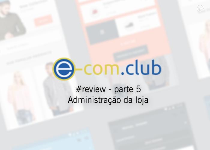 Plataforma e-com.club – Vídeo Tutorial parte administrativa , relatórios e gráficos de sua loja virtual