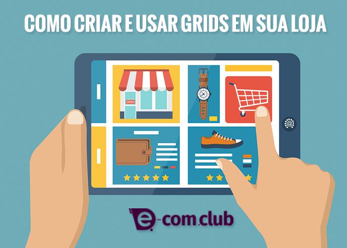 Como criar e usar grids em sua loja virtual na e-com.club
